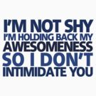 I'm not shy, I'm holding back my awesomeness so I don't intimidate you by digerati