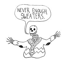 NOT ENOUGH SWEATERS; SKELETON by froots