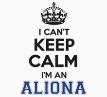 I cant keep calm Im an ALIONA by icant