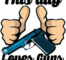 This Guy Loves Guns by mralan