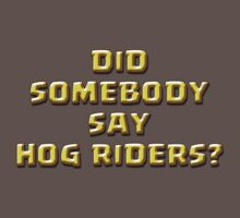 DID SOMEBODY SAY HOG RIDERS? by ADHDDESIGN