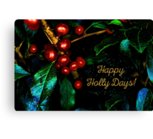 Happy Holly Days! Canvas Print