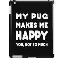 My Pug Makes Me Happy You, Not So Much - TShirts & Hoodies! iPad Case/Skin