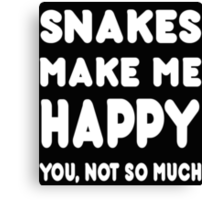 Snakes Makes Me Happy You, Not So Much - TShirts & Hoodies! Canvas Print