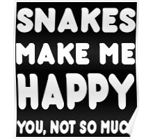 Snakes Makes Me Happy You, Not So Much - TShirts & Hoodies! Poster