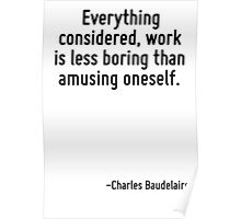 Everything considered, work is less boring than amusing oneself. Poster