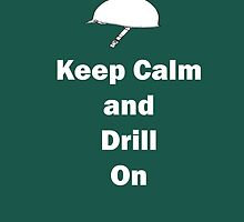 Keep Calm and Drill On by Avori