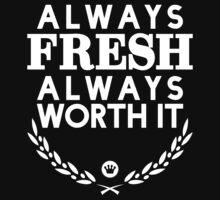Always Fresh Always Worth It [Version 2] [White Ink] by FreshThreadShop