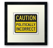 Caution Politically Incorrect Framed Print