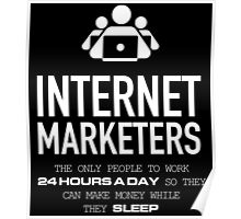 internet marketers the only people to work 24 hours a day so they can make money while they sleep Poster