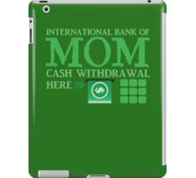 The international BANK OF MOM cash withdrawal here with ATM CASH MONEY iPad Case/Skin