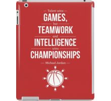 Talent wins games but teamwork and intelligence wins championships michael jordan inspirational quotes iPad Case/Skin