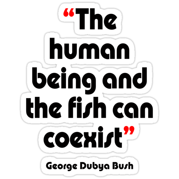 'Fishy coexistence' - from the surreal George Dubya Bush series by gshapley