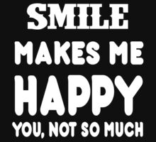 Smile Makes Me Happy You, Not So Much by rbkrishna