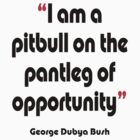 'Pitbull on the pantleg of opportunity?' - from the surreal George Dubya Bush series by gshapley