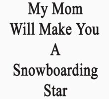 My Mom Will Make You A Snowboarding Star  by supernova23
