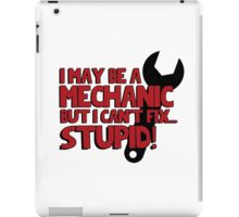 I may be a mechanic, but I can't fix stupid! iPad Case/Skin