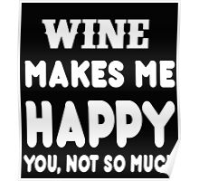 Wine Makes Me Happy You, Not So Much Poster