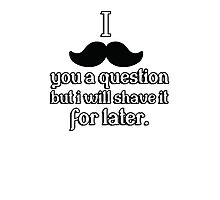 I mustache you a question, but I will shave it for later Photographic Print