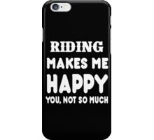 Riding Makes Me Happy You, Not So Much iPhone Case/Skin