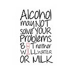 Alcohol May Not Solve Your Problems.... by NatalieMirosch