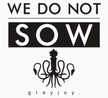 We Do Not Sow - Black T-Shirt