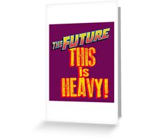 The Future, THIS IS HEAVY Greeting Card