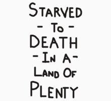 Starved To Death In A Land Of Plenty T-Shirt