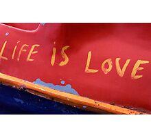 Life is Love Photographic Print