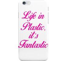 Life in Plastic, it's Fantastic iPhone Case/Skin