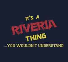 It's A RIVERIA thing, you wouldn't understand !! by itsmine