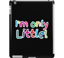 I'm only little! iPad Case/Skin