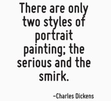 There are only two styles of portrait painting; the serious and the smirk. by Quotr