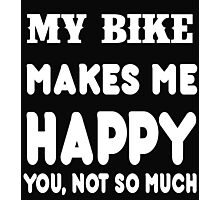My Bike Makes Me Happy You, Not So Much Photographic Print