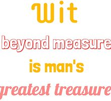 Wit Beyond Measure Is Man's Greatest Treasure by SEA123