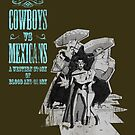 Cowboys vs. Mexicans by Illustrator's Lounge