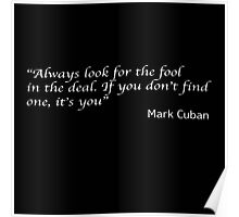 """""""Always look for the fool in the deal. If you don't find one, it's you"""" Mark Cuban Poster"""