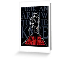 Took An Arrow To The Knee Still An Adventurer Greeting Card