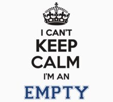 I cant keep calm Im an EMPTY by icant