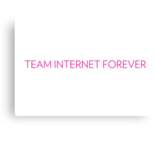 Team Internet Forever! Canvas Print