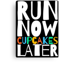 Run Now Cupcakes Later Canvas Print