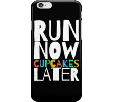 Run Now Cupcakes Later iPhone Case/Skin