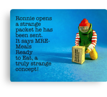 MRE- Meals Ready to Eat. A truly strange concept for Ronnie! Canvas Print