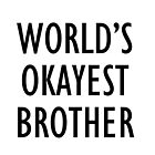 World's okayest brother by Zamosa