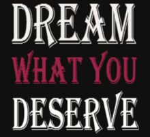 Dream what you Deserve T-shirts for girls by sharadalaxmi