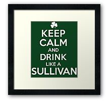 Amazing 'Keep Calm and Drink Like a Sullivan' T-shirts, Hoodies, Accessories and Gifts Framed Print
