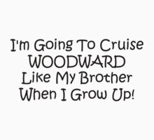 Im Going To Cruise Woodward Like My Brother When I Grow Up by Gear4Gearheads
