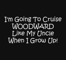 Im Going To Cruise Woodward Like My Uncle When I Grow Up by Gear4Gearheads