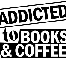 Addicted To Books & Coffee by crazyarts