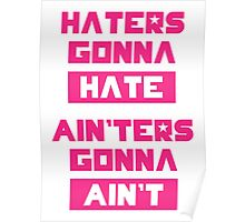 HATERS GONNA HATE, AIN'TERS GONNA AIN'T (Pink/White) Poster
